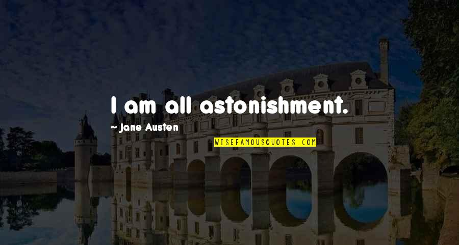 Love Will Get Us Through Quotes By Jane Austen: I am all astonishment.