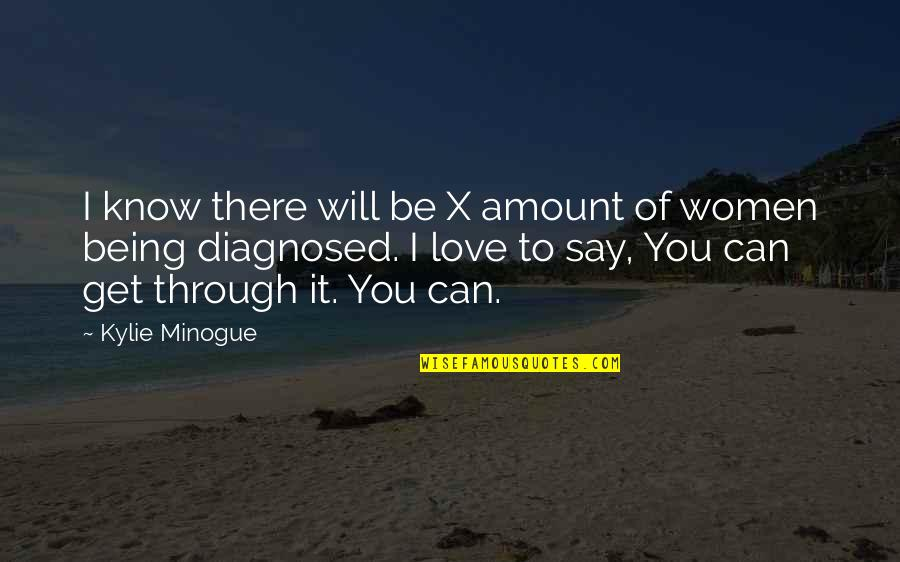 Love Will Get Us Through Quotes By Kylie Minogue: I know there will be X amount of