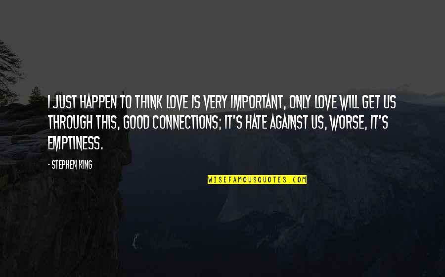 Love Will Get Us Through Quotes By Stephen King: I just happen to think love is very