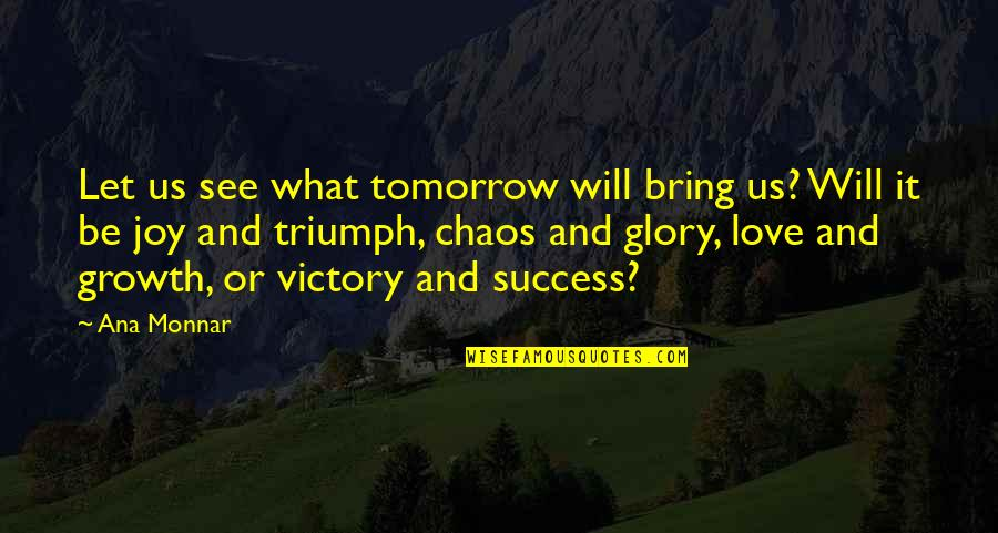 Love Will Triumph Quotes By Ana Monnar: Let us see what tomorrow will bring us?