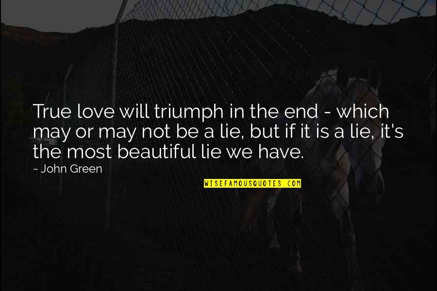 Love Will Triumph Quotes By John Green: True love will triumph in the end -