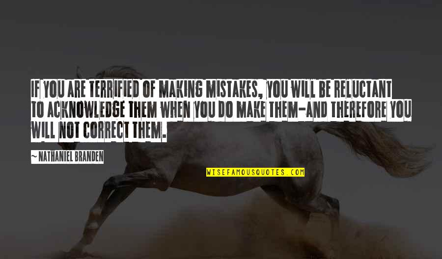Love Will Triumph Quotes By Nathaniel Branden: If you are terrified of making mistakes, you