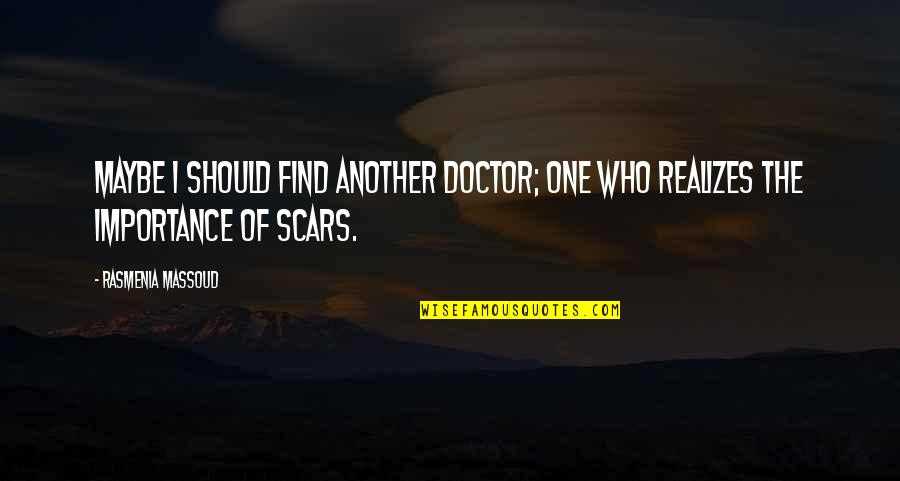 Love Will Triumph Quotes By Rasmenia Massoud: Maybe I should find another doctor; one who