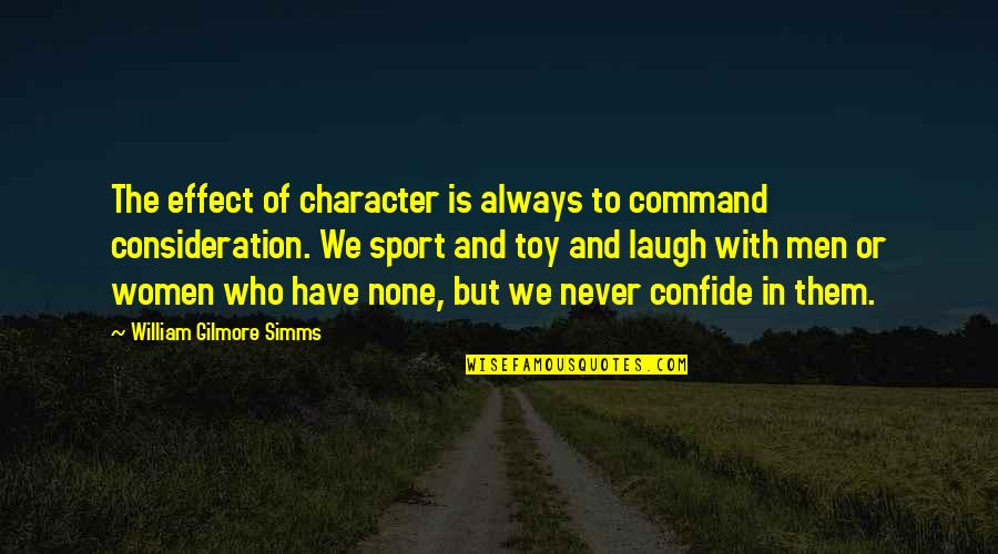 Love Will Triumph Quotes By William Gilmore Simms: The effect of character is always to command