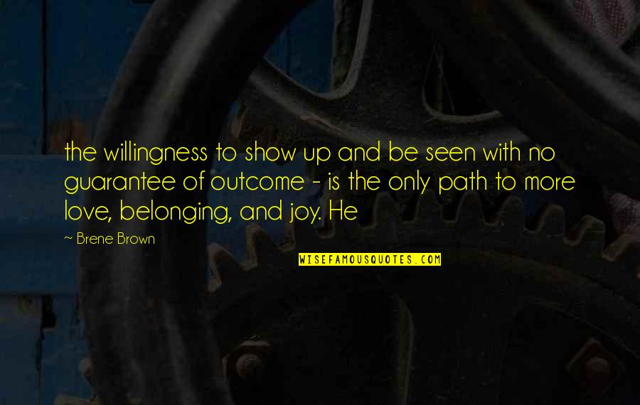 Love Willingness Quotes By Brene Brown: the willingness to show up and be seen