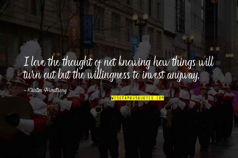 Love Willingness Quotes By Kristin Armstrong: I love the thought of not knowing how