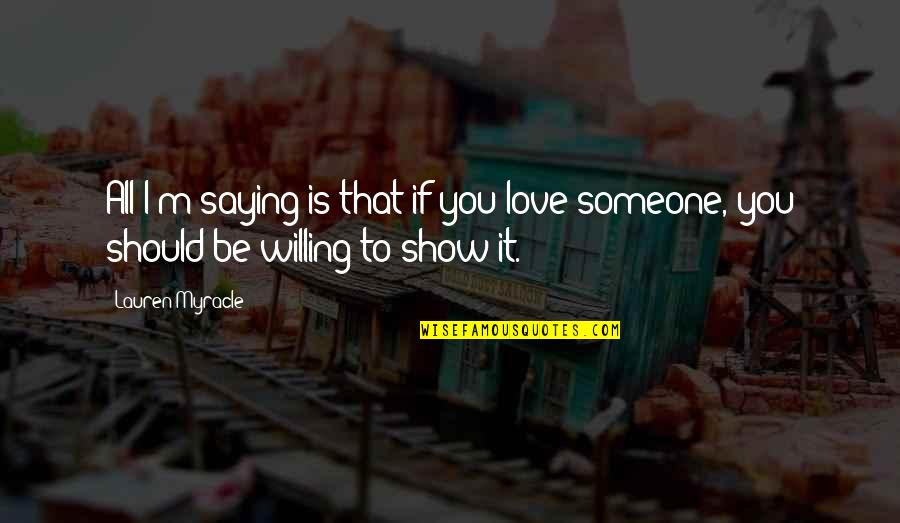 Love Willingness Quotes By Lauren Myracle: All I'm saying is that if you love
