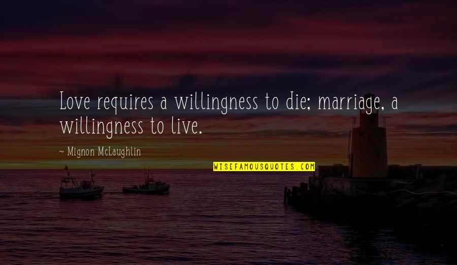 Love Willingness Quotes By Mignon McLaughlin: Love requires a willingness to die; marriage, a