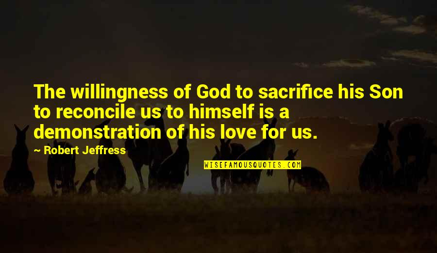 Love Willingness Quotes By Robert Jeffress: The willingness of God to sacrifice his Son