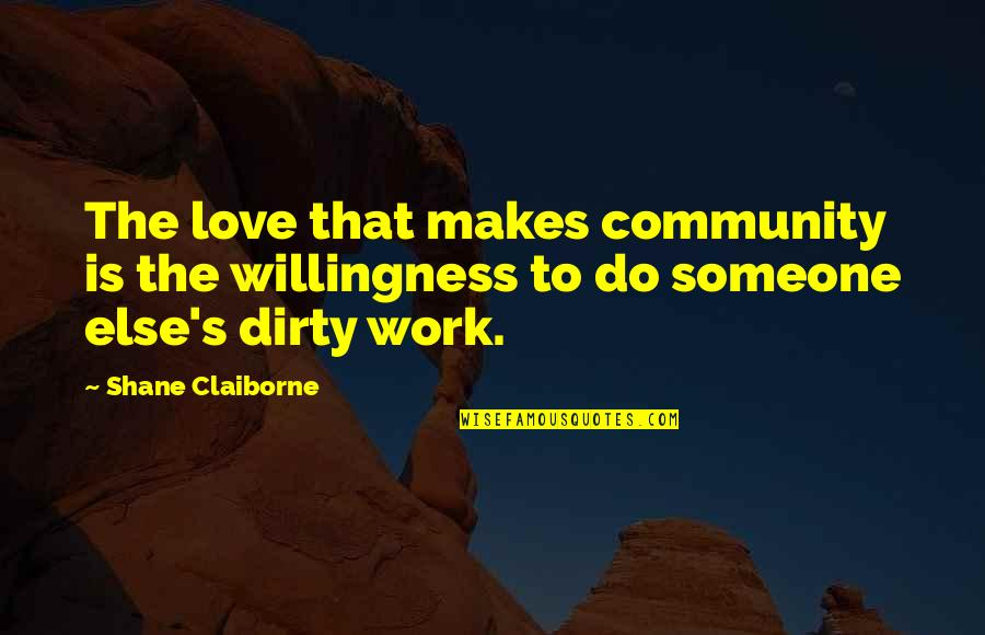 Love Willingness Quotes By Shane Claiborne: The love that makes community is the willingness