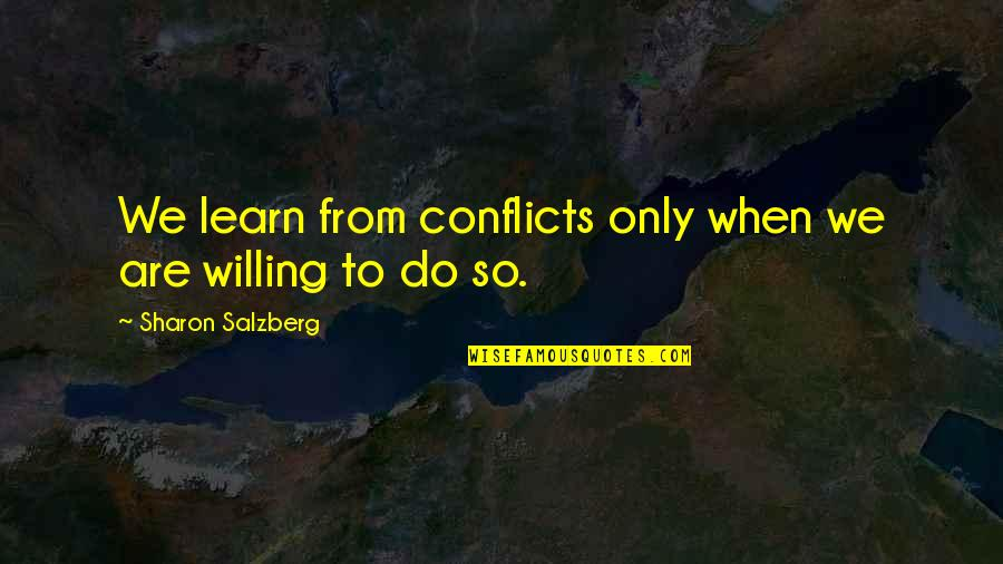 Love Willingness Quotes By Sharon Salzberg: We learn from conflicts only when we are