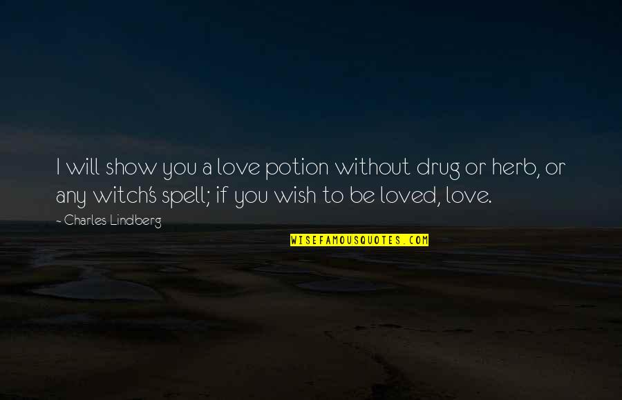 Love Witch Quotes By Charles Lindberg: I will show you a love potion without