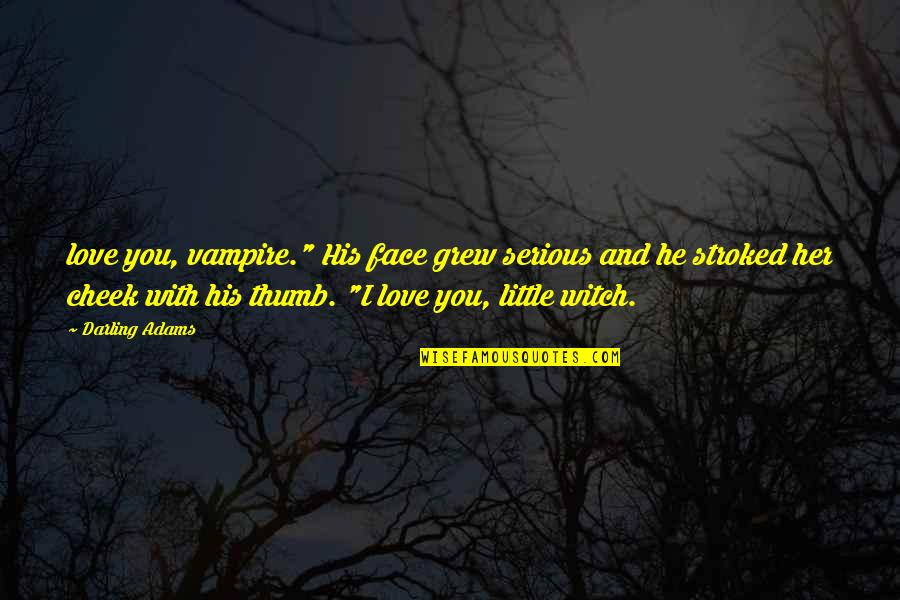"Love Witch Quotes By Darling Adams: love you, vampire."" His face grew serious and"