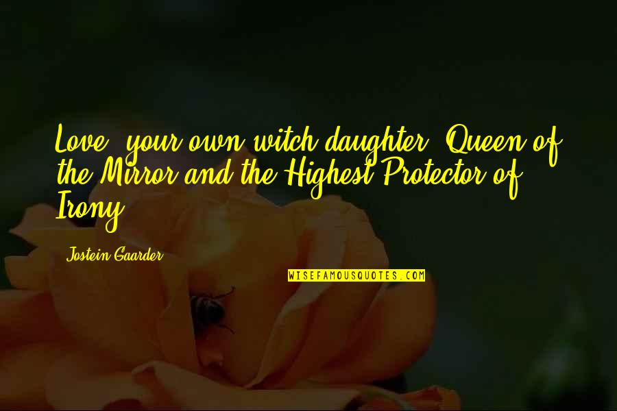 Love Witch Quotes By Jostein Gaarder: Love, your own witch-daughter, Queen of the Mirror