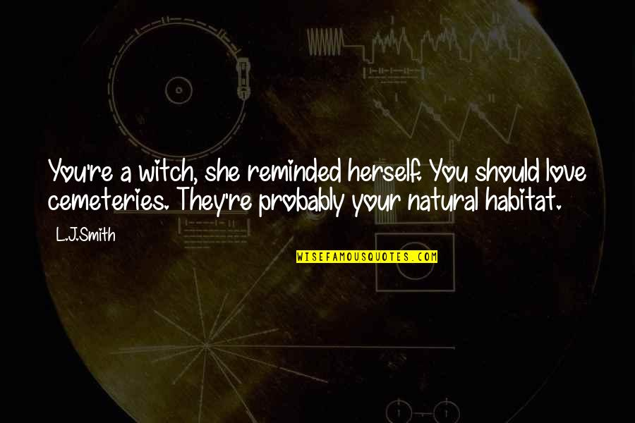 Love Witch Quotes By L.J.Smith: You're a witch, she reminded herself. You should
