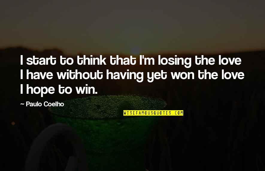 Love Witch Quotes By Paulo Coelho: I start to think that I'm losing the