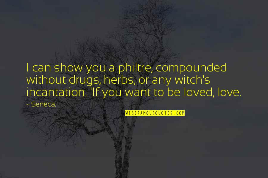 Love Witch Quotes By Seneca.: I can show you a philtre, compounded without