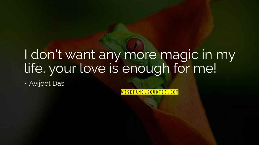 Love With Meaning Quotes By Avijeet Das: I don't want any more magic in my