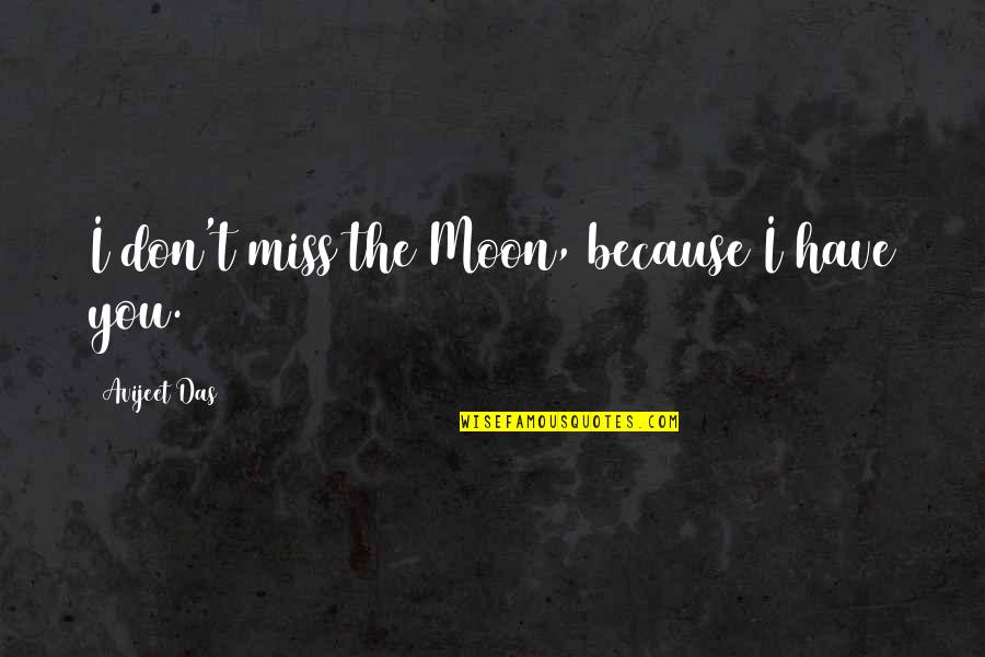 Love With Meaning Quotes By Avijeet Das: I don't miss the Moon, because I have