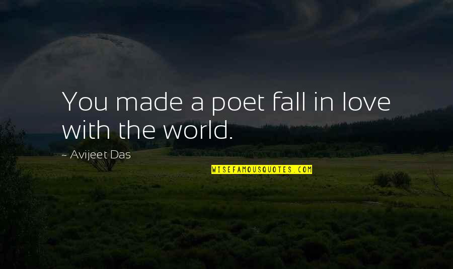 Love With Meaning Quotes By Avijeet Das: You made a poet fall in love with