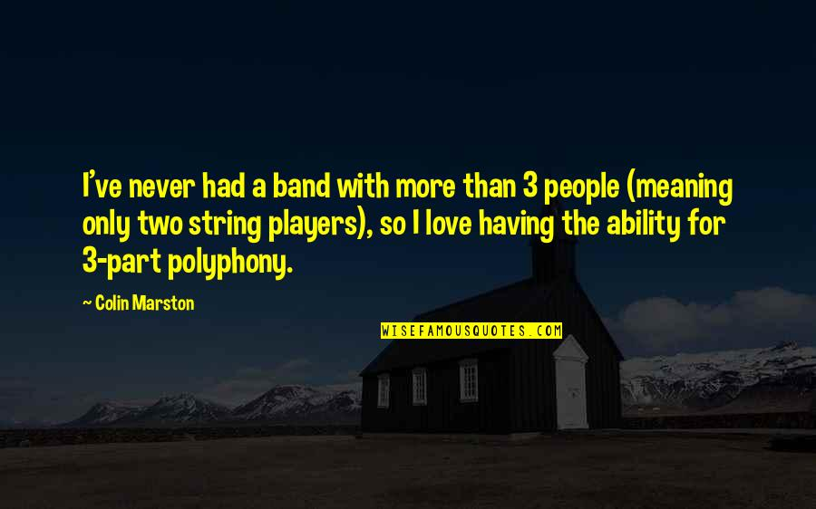 Love With Meaning Quotes By Colin Marston: I've never had a band with more than