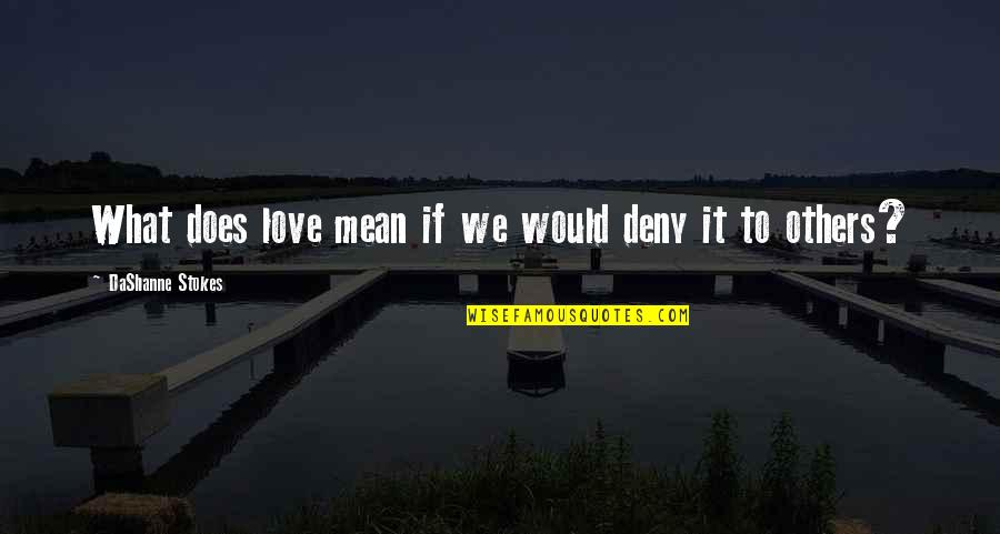 Love With Meaning Quotes By DaShanne Stokes: What does love mean if we would deny