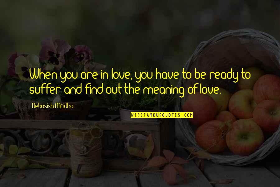Love With Meaning Quotes By Debasish Mridha: When you are in love, you have to