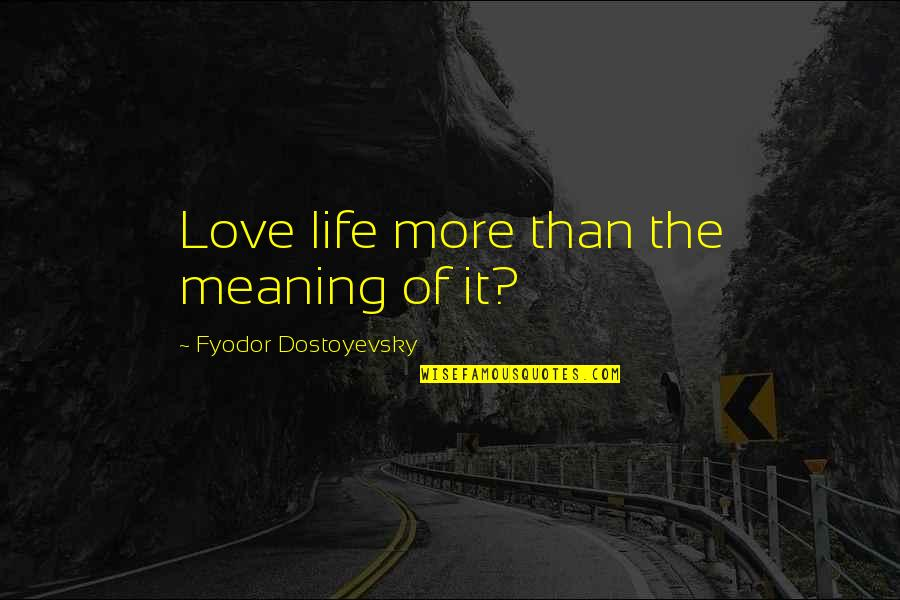 Love With Meaning Quotes By Fyodor Dostoyevsky: Love life more than the meaning of it?
