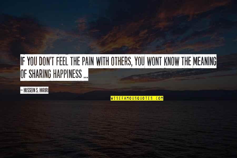Love With Meaning Quotes By Hussein S. Hariri: If you don't feel the pain with others,