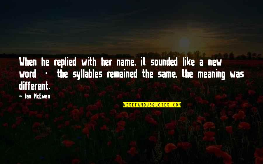 Love With Meaning Quotes By Ian McEwan: When he replied with her name, it sounded