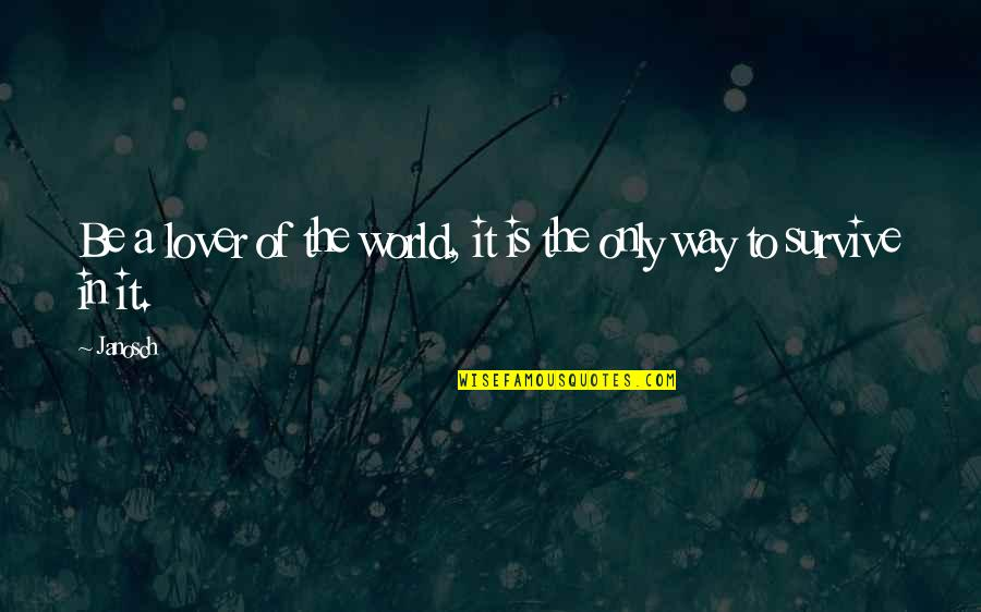 Love With Meaning Quotes By Janosch: Be a lover of the world, it is