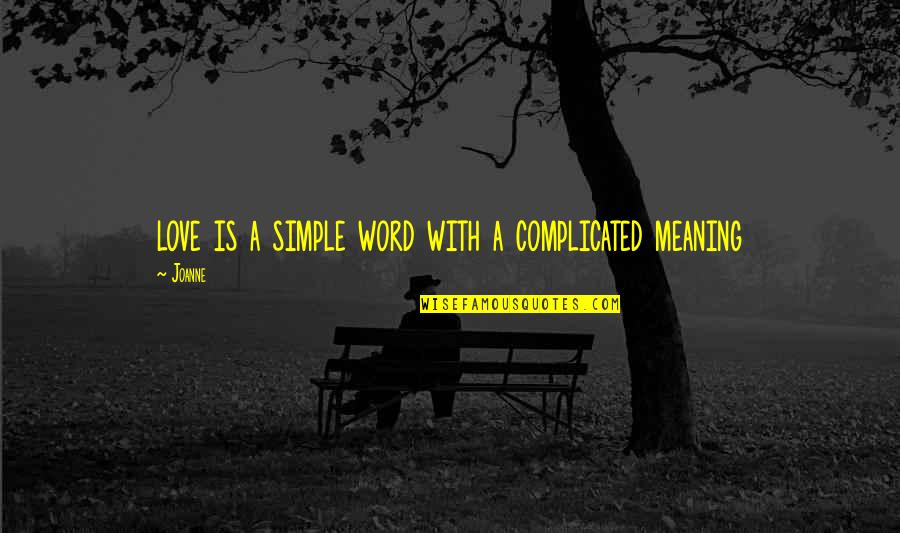 Love With Meaning Quotes By Joanne: love is a simple word with a complicated