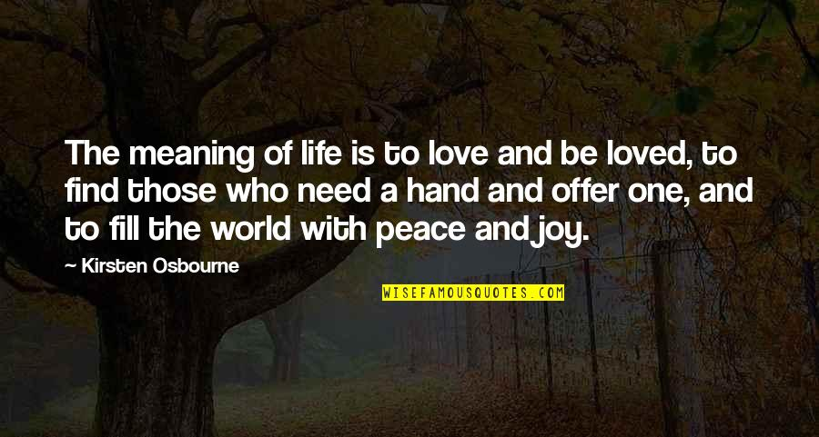 Love With Meaning Quotes By Kirsten Osbourne: The meaning of life is to love and