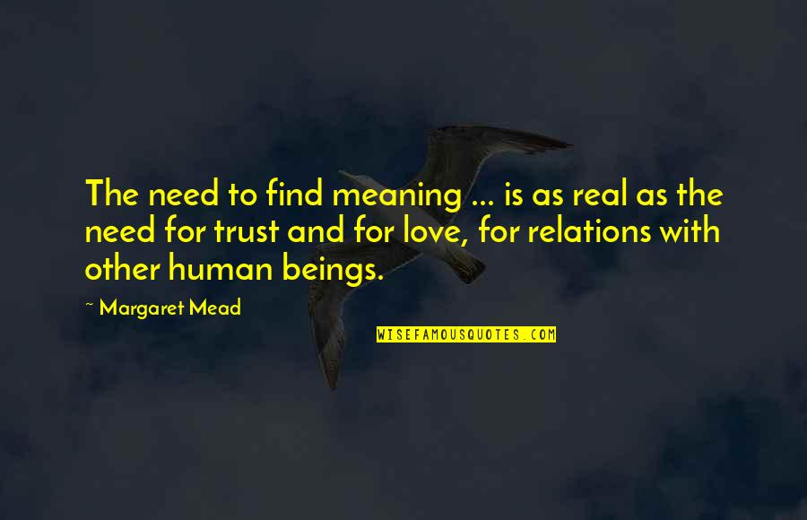 Love With Meaning Quotes By Margaret Mead: The need to find meaning ... is as