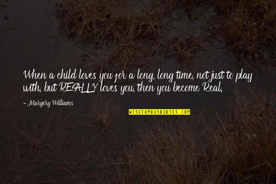 Love With Meaning Quotes By Margery Williams: When a child loves you for a long,