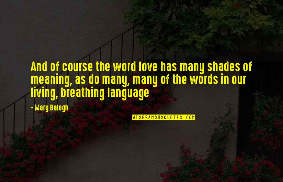 Love With Meaning Quotes By Mary Balogh: And of course the word love has many