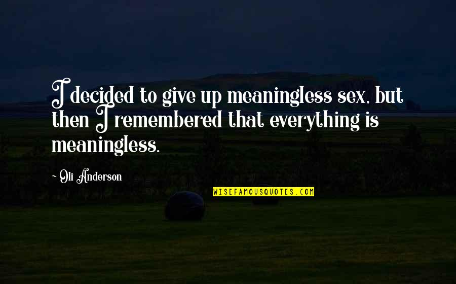 Love With Meaning Quotes By Oli Anderson: I decided to give up meaningless sex, but