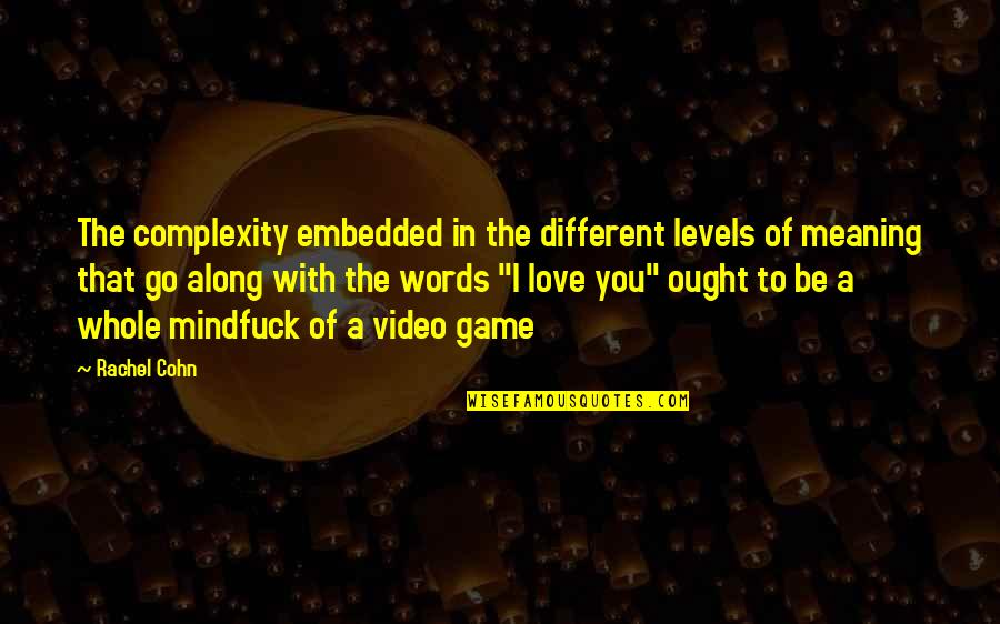 Love With Meaning Quotes By Rachel Cohn: The complexity embedded in the different levels of