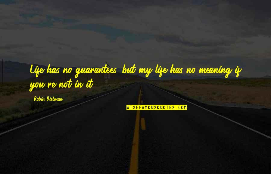 Love With Meaning Quotes By Robin Bielman: Life has no guarantees, but my life has