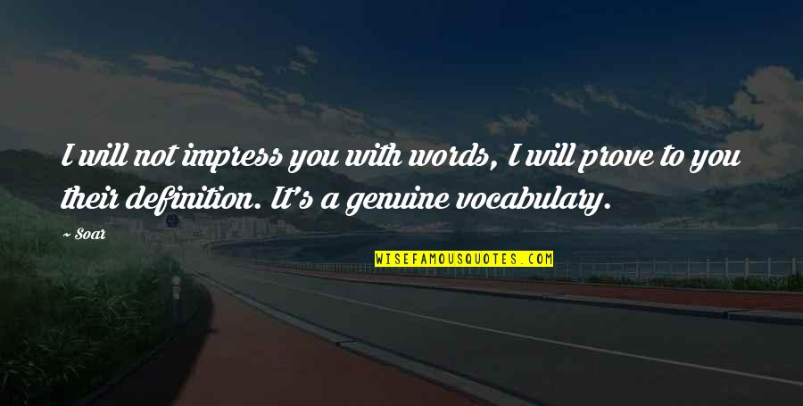 Love With Meaning Quotes By Soar: I will not impress you with words, I