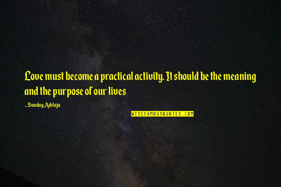 Love With Meaning Quotes By Sunday Adelaja: Love must become a practical activity. It should