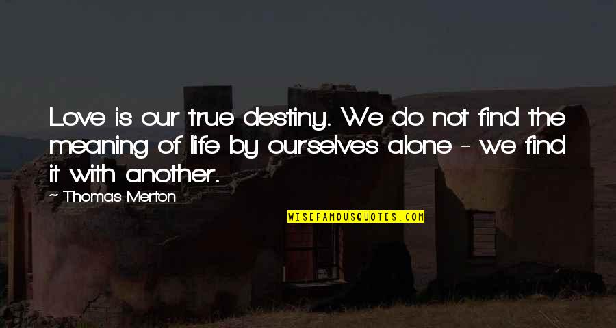 Love With Meaning Quotes By Thomas Merton: Love is our true destiny. We do not