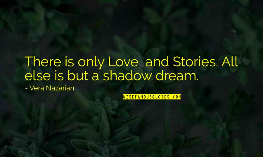 Love With Meaning Quotes By Vera Nazarian: There is only Love and Stories. All else