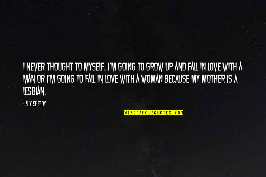 Love With Mother Quotes By Ally Sheedy: I never thought to myself, I'm going to