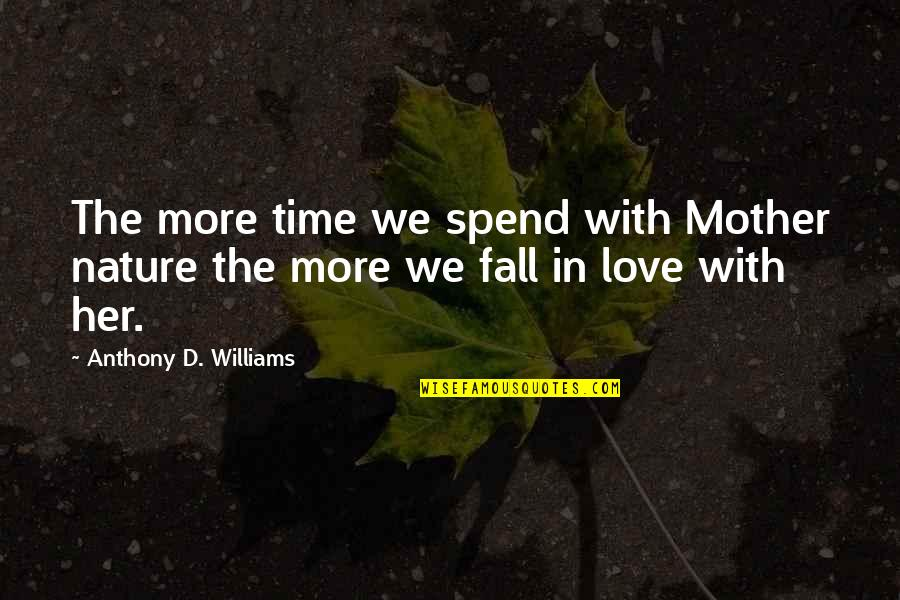 Love With Mother Quotes By Anthony D. Williams: The more time we spend with Mother nature