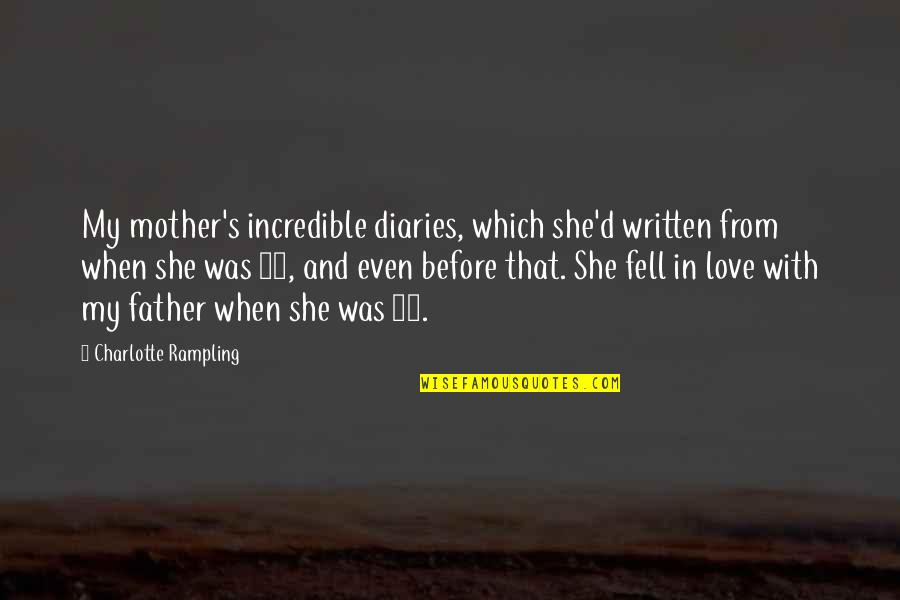 Love With Mother Quotes By Charlotte Rampling: My mother's incredible diaries, which she'd written from