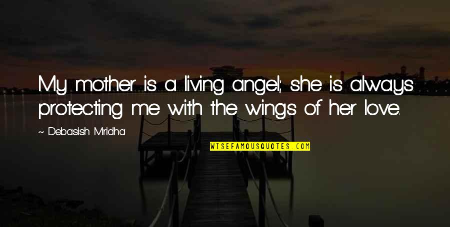 Love With Mother Quotes By Debasish Mridha: My mother is a living angel; she is