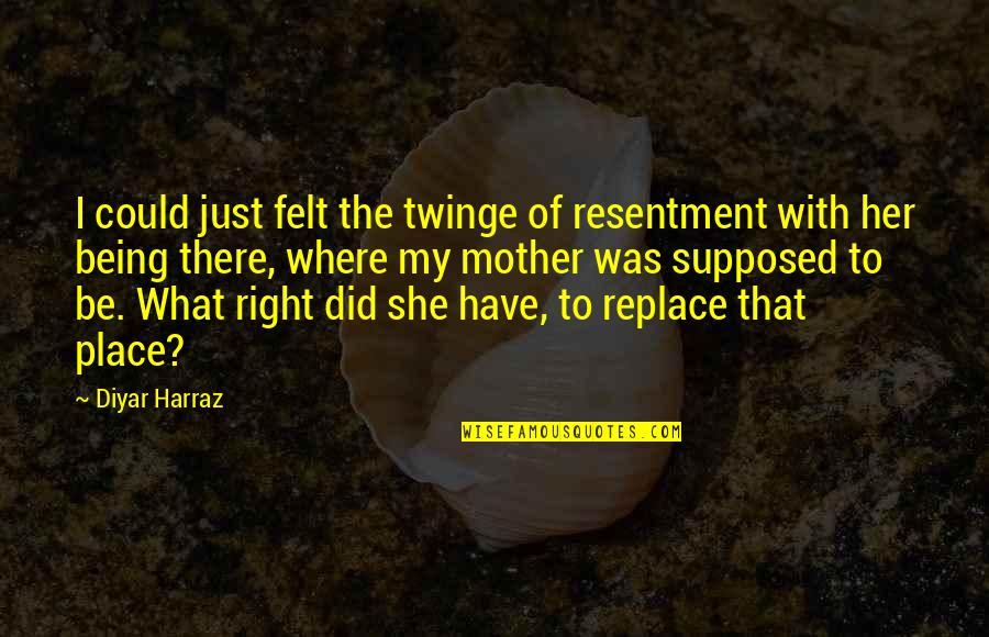 Love With Mother Quotes By Diyar Harraz: I could just felt the twinge of resentment
