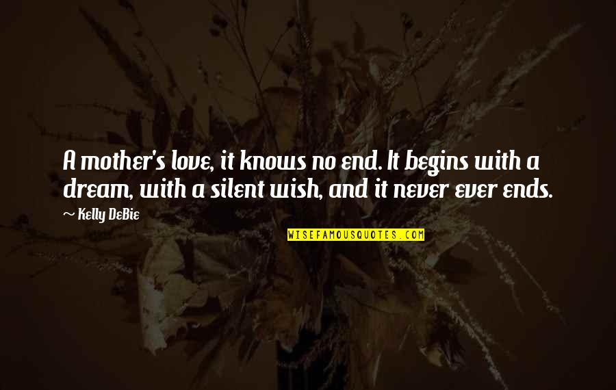 Love With Mother Quotes By Kelly DeBie: A mother's love, it knows no end. It
