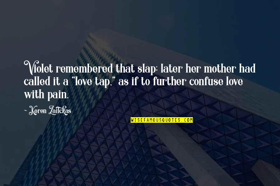 Love With Mother Quotes By Koren Zailckas: Violet remembered that slap; later her mother had